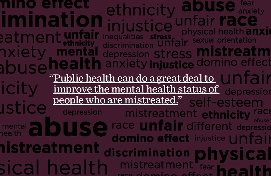 """Public health can do a great deal to improve the mental health status of people who are mistreated."""