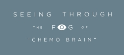 "Graphic text:  seeing through the fog of ""chemo brain"""